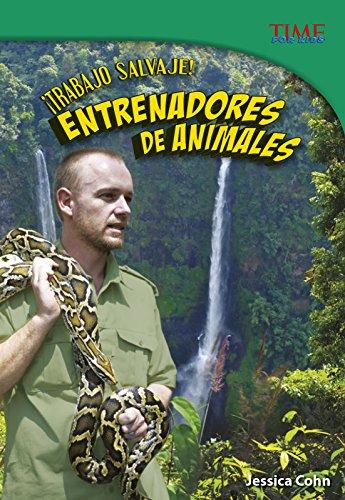 ¡trabajo Salvaje! Entrenadores de Animales (Time for Kids Nonfiction Readers Nivel 5.7) por Jessica Cohn