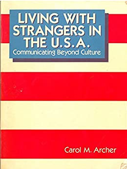 Living with strangers in the USA: Communicating beyond culture: Learning with strangers in the USA: Communicating beyond culture bumps (English Edition) par [Archer, Carol]