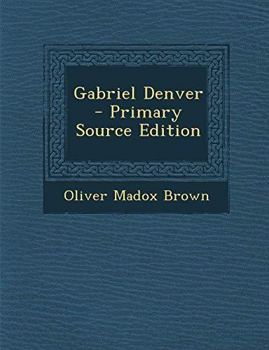 Gabriel Denver - Primary Source Edition -