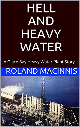 Ebook Descargar Libros HELL AND HEAVY WATER: A Glace Bay Heavy Water Plant Story Gratis Epub