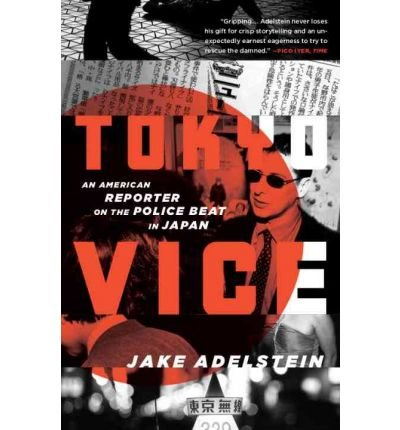 [(Tokyo Vice: An American Reporter on the Police Beat in Japan)] [Author: Jake Adelstein] published on (October, 2010)