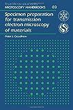 Specimen Preparation for Transmission Electron Microscopy of Materials (Royal Microscopical Society Microscopy Handbooks, 3)