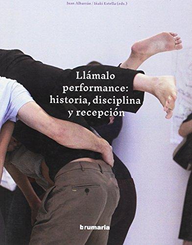 Llámalo performance: historia, disciplina y recepción por darío corbeira lópez