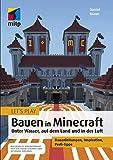 Let's Play: Bauen in Minecraft: Unter Wasser, auf dem Land und in der Luft (mitp Anwendungen)