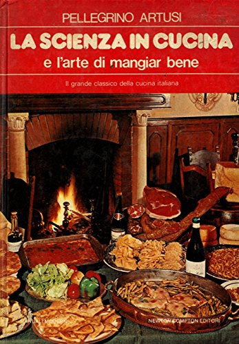 La scienza in cucina e l'arte di mangiar bene. Presentazione di Ave Ninchi.