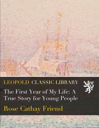 The First Year of My Life: A True Story for Young People Cathay Rose