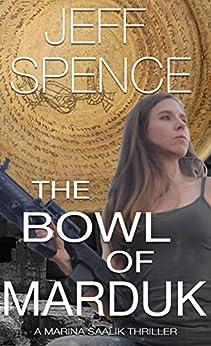 The Bowl of Marduk: A Marina Saalik Thriller by [Spence, Jeff]