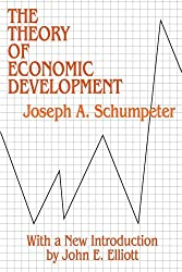 The Theory of Economic Development: An Inquiry into Profits, Capital, Credit, Interest, and the Business Cycle (Social Science Classics Series) by Joseph A. Schumpeter (1982-01-01)
