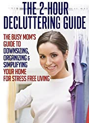 The 2-Hour Decluttering Guide: The Busy Mom's Guide to Downsizing, Organizing, & Simplifying Your Home for Stress Free Living (English Edition)