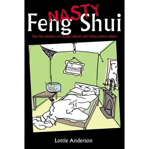 Nasty Feng Shui: Use the Ancient Art to Get Ahead and Bring Others Down by Lotte Anderson (2005-10-03)