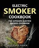 Electric Smoker: Electric Smoker Cookbook: The Ultimate Electric Smoker Cookbook: Volume 5 (Barbeque Cookbook)