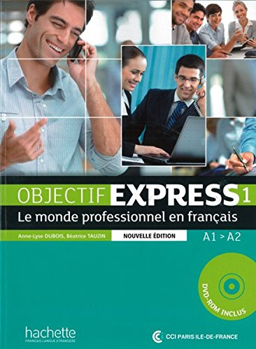 Objectif Express 1 – Nouvelle édition: Le monde professionnel en français / Livre de l'élève + DVD-ROM (Objectif Express - Nouvelle édition)