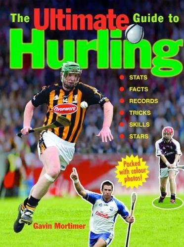 The Ultimate Guide to Hurling por Gavin Mortimer