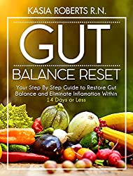 Gut Balance Reset: Your Step By Step Guide to Restore Gut Balance and Eliminate Inflammation Within 14 Days or Less (English Edition)