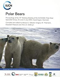 Polar Bears: Proceedings of the 15th Working Meeting of the Iucn/Ssc Polar Bear Specialist Group, Copenhagen, Denmark, 29 June-3 Ju (Occasional Paper of the Iucn Species Survival Commission)