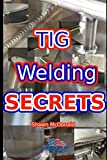 Tig Welding Secrets: An In-Depth Look At Making Aesthetically Pleasing TIG Welds