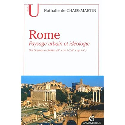 Rome. Paysage urbain et idéologie : Des Scipions à Hadrien (IIe s. av. J.-C.-IIe s. ap. J.-C.) (Histoire)