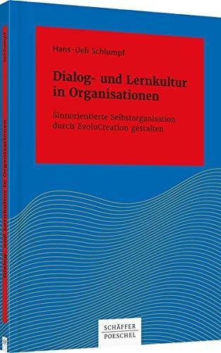 Dialog- und Lernkultur in Organisationen: Sinnorientierte Selbstorganisation durch EvoluCreation gestalten (Systemisches Management)