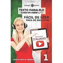 Aprender italiano - Texto paralelo - Fácil de leer   Fácil de escuchar: Lectura fácil en italiano: Volume 1 (CURSO EN AUDIO)