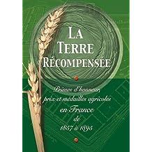 La terre récompensée, primes d'honneur, prix et médailles agricoles en France de 1857 à 1895