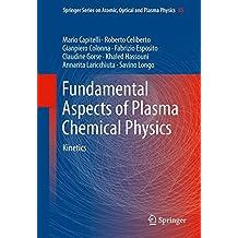 Fundamental Aspects of Plasma Chemical Physics: Kinetics (Springer Series on Atomic, Optical, and Plasma Physics) by Mario Capitelli (2015-11-26)
