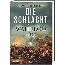 Die Schlacht: Waterloo 1815