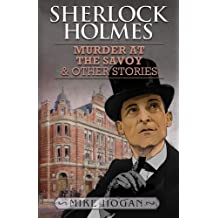 Sherlock Holmes and the Murder at the Savoy and Other Stories by Hogan, Mike (2013) Paperback