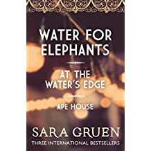 The Sara Gruen Collection: Water for Elephants - At the Water's Edge - Ape House (English Edition)