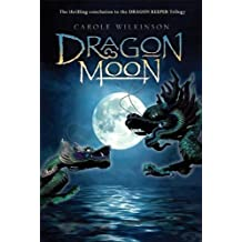 By Carole Wilkinson Dragon Moon (Dragon Keeper) (Reprint)