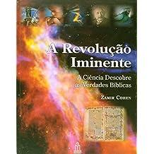A Revolução Iminente. A Ciência Descobre as Verdades Bíblicas (Em Portuguese do Brasil)