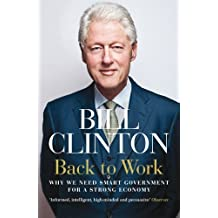 Back to Work: Why We Need Smart Government for a Strong Economy by Bill Clinton (2012-11-01)