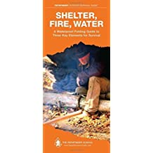 Shelter, Fire, Water: A Waterproof Folding Guide to Three Key Elements for Survival (Pathfinder Outdoor Survival Guide Series) Fol Chrt edition by Canterbury, Dave (2012) Pamphlet