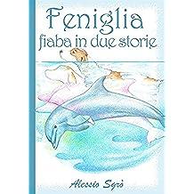 Feniglia - fiaba in due storie (Fiabe e Favole mai raccontate)