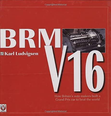 BRM V16: How Britain's Auto Makers Built a Grand Prix Car to Beat the World