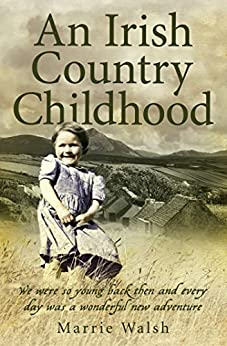 An Irish Country Childhood: We Were So Young Back Then and Every Day Was a New Adventure by [Walsh, Marrie]