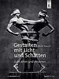 Gestalten mit Licht und Schatten: Licht sehen und verstehen - Oliver Rausch