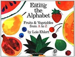 Eating the Alphabet: Fruits & Vegetables from A to Z (Voyager Books) by [Ehlert, Lois]