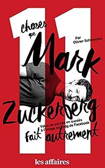 11 choses que Mark Zuckerberg fait autrement: Volez de succès en succès à l'image du pdg de Facebook par [Schmouker, Olivier]