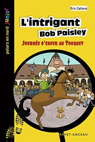 L'intrigant Bob Paisley: Journée d'enfer au Touquet (Polars en Nord Junior t. 25) par Éric Callens