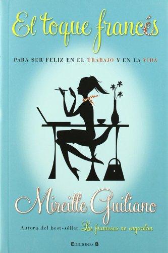 El toque frances: para ser feliz en el trabajo y en la vida (no ficción) Mireille Guiliano