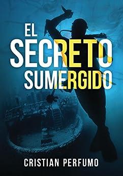 El secreto sumergido: Aventura y misterio en la Patagonia de [Perfumo, Cristian]