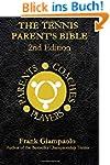 The Tennis Parent's Bible: Second Edi...