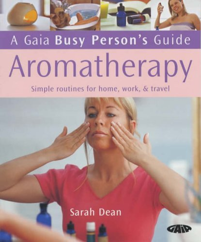 Aromatherapy: Simple Routines for Home, Work and Travel (Busy Person's Guide) by Sarah Dean (15-Jun-2005) Paperback