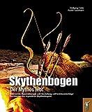 Skythenbogen: Der Mythos lebt