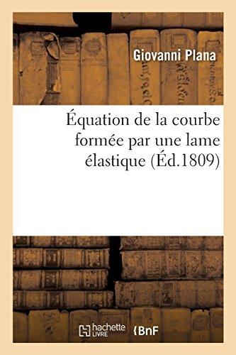 Équation de la courbe formée par une lame élastique, quelles que soient les forces: qui agissent sur la lame
