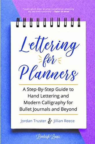 Lettering for Planners: A Step-By-Step Guide to Hand Lettering and Modern Calligraphy for Bullet Journals and Beyond (English Edition)