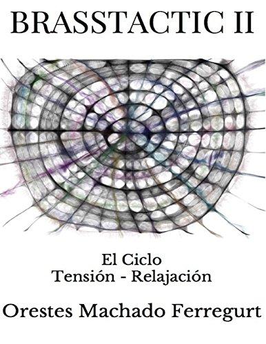 Brasstactic II: El Ciclo Tensión - Relajación: Volume 2 por Mr Orestes Machado Ferregurt
