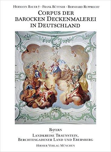 Corpus der barocken Deckenmalerei in Deutschland, Bayern: Band 11 - Landkreise Traunstein,...