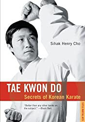 Tae Kwon Do Tae Kwon Do: Secrets of Korean Karate Secrets of Korean Karate