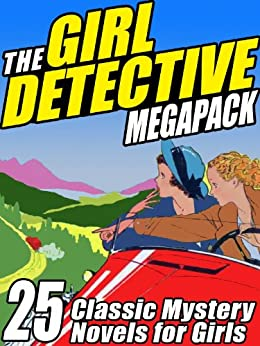 The Girl Detective Megapack: 25 Classic Mystery Novels for Girls by [Wirt, Mildred A., Snell, Roy, North, Grace May, Lavell, Edith, Garis, Cleo F.]